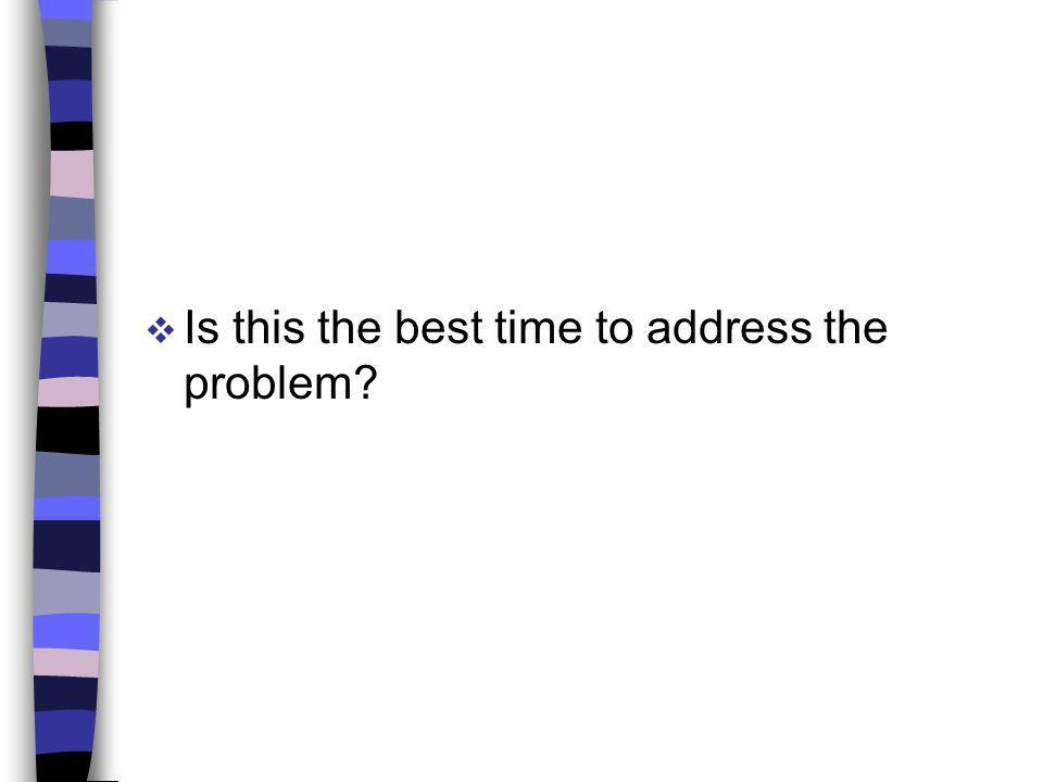 Is this the best time to address the problem