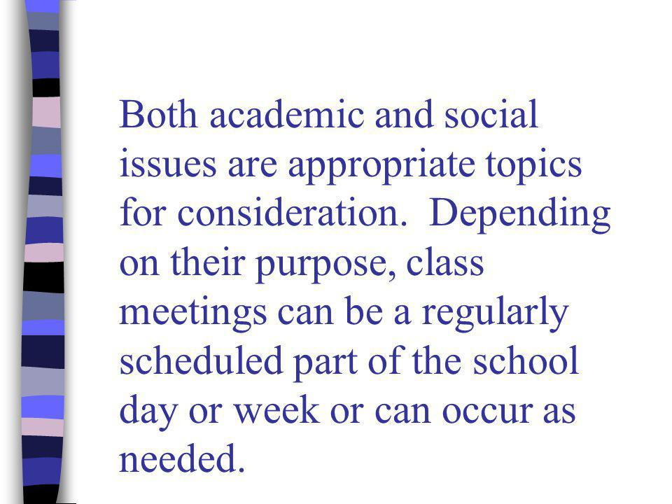 Both academic and social issues are appropriate topics for consideration.