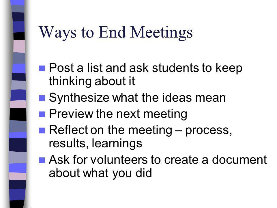 Ways to End Meetings Post a list and ask students to keep thinking about it. Synthesize what the ideas mean.