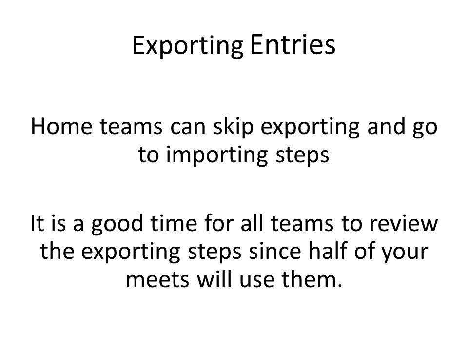 Home teams can skip exporting and go to importing steps