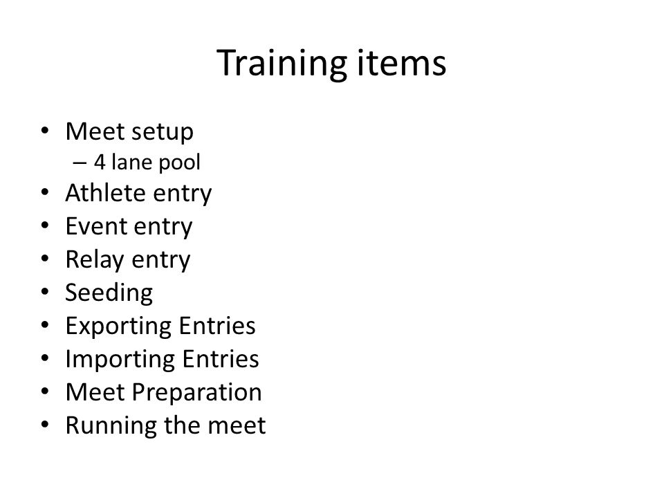 Training items Meet setup Athlete entry Event entry Relay entry