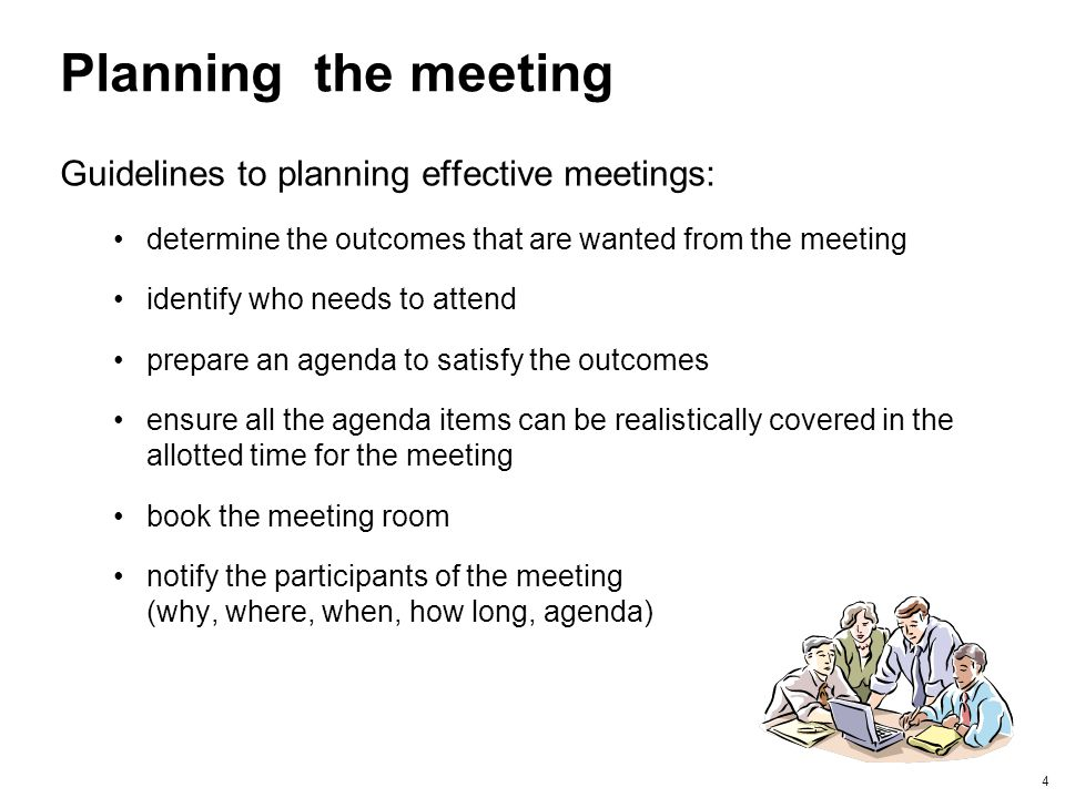 Planning the meeting Guidelines to planning effective meetings: