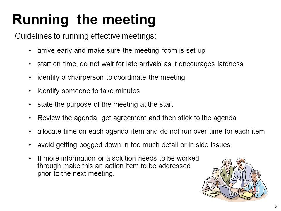 Running the meeting Guidelines to running effective meetings: