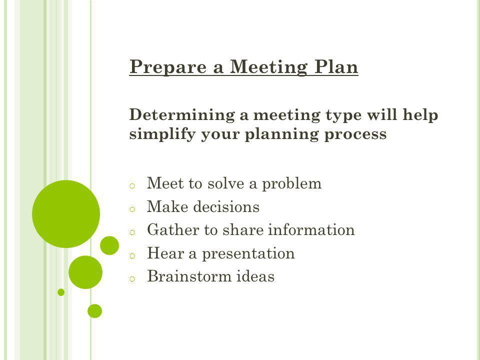 Prepare a Meeting Plan Determining a meeting type will help simplify your planning process. Meet to solve a problem.