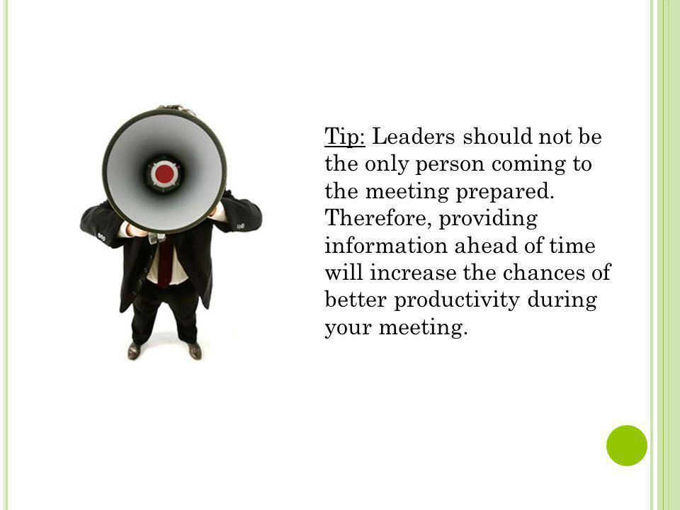 Tip: Leaders should not be the only person coming to the meeting prepared.