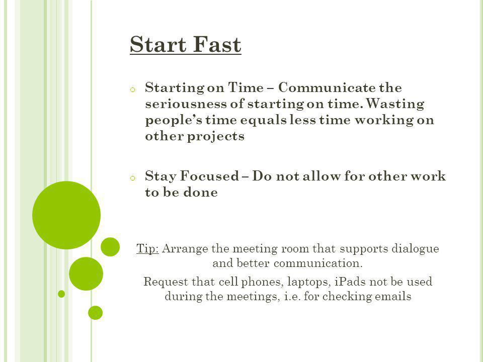 Start Fast Starting on Time – Communicate the seriousness of starting on time. Wasting people's time equals less time working on other projects.