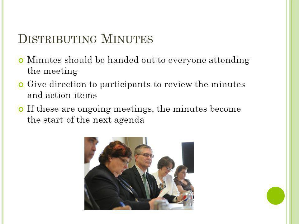 Distributing Minutes Minutes should be handed out to everyone attending the meeting.