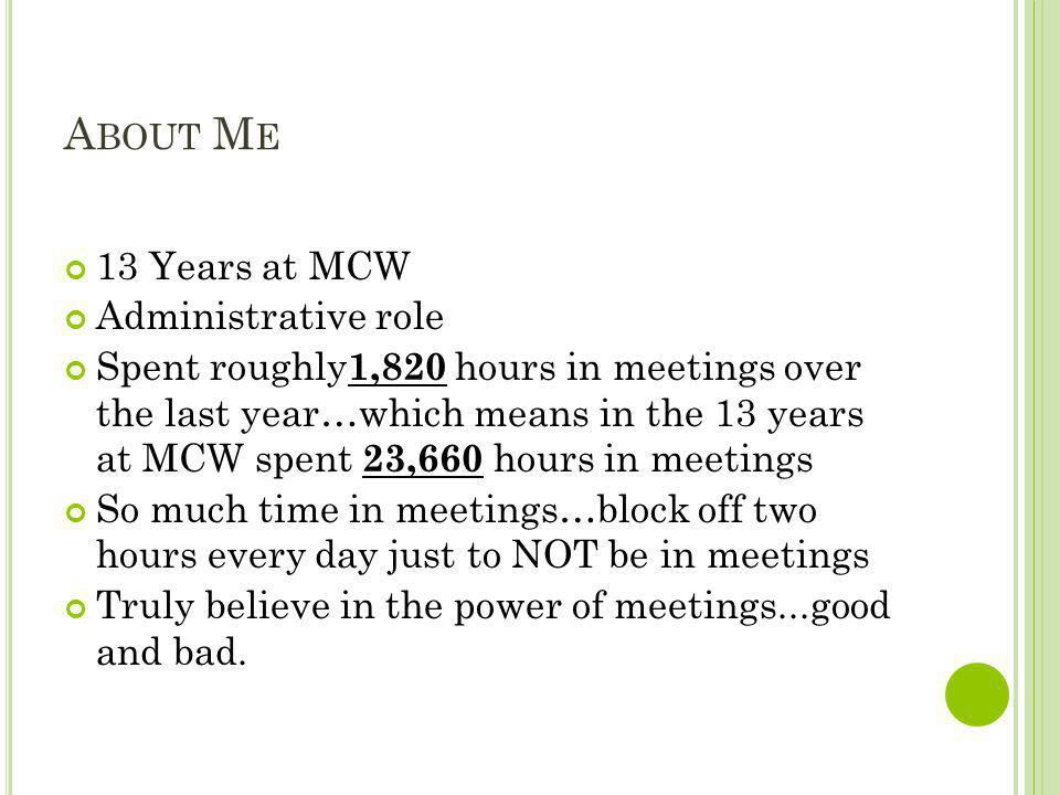 About Me 13 Years at MCW Administrative role