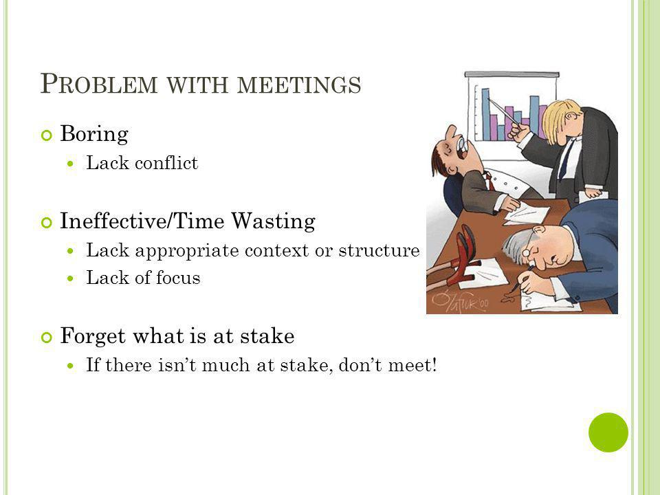 Problem with meetings Boring Ineffective/Time Wasting