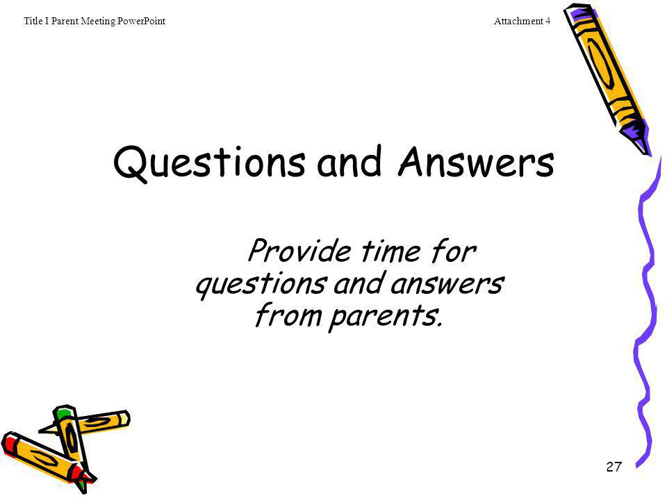 Questions and Answers Provide time for questions and answers