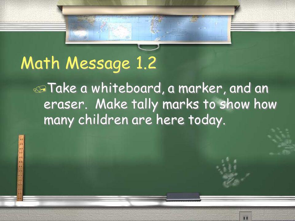 Math Message 1.2Take a whiteboard, a marker, and an eraser.