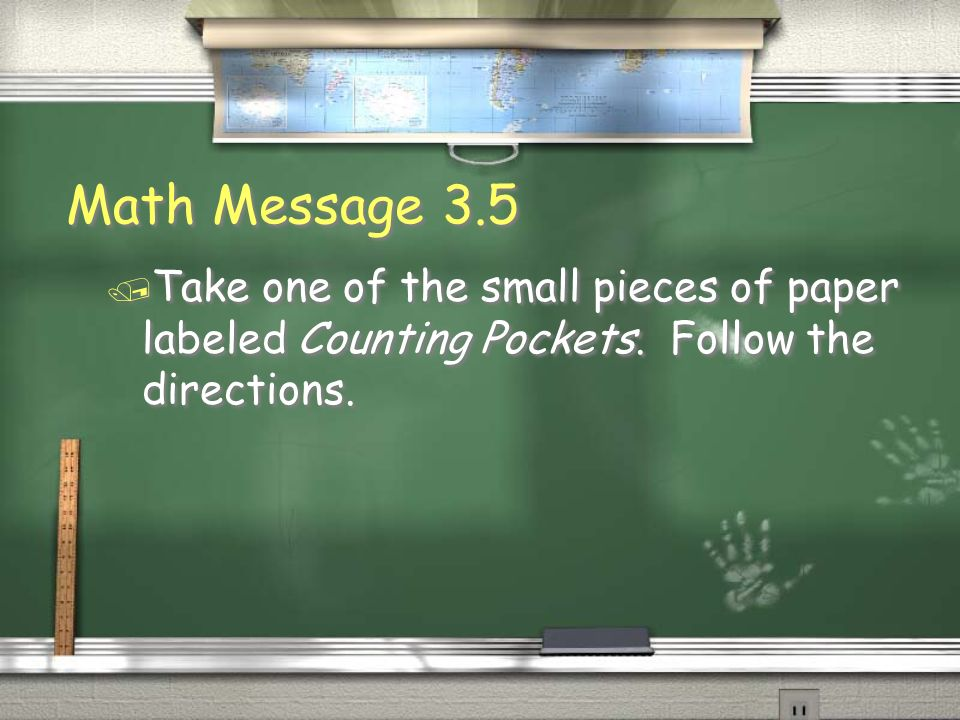 Math Message 3.5Take one of the small pieces of paper labeled Counting Pockets.