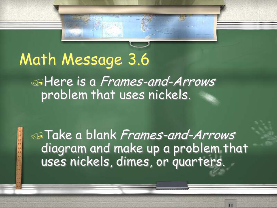 Math Message 3.6Here is a Frames-and-Arrows problem that uses nickels.