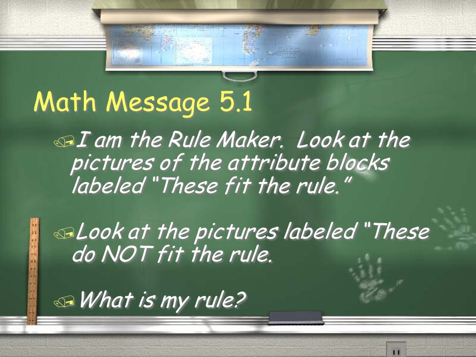 Math Message 5.1I am the Rule Maker. Look at the pictures of the attribute blocks labeled These fit the rule.