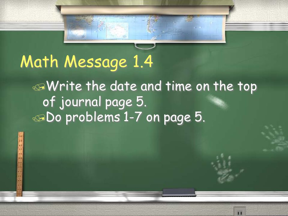 Math Message 1.4 Write the date and time on the top of journal page 5.