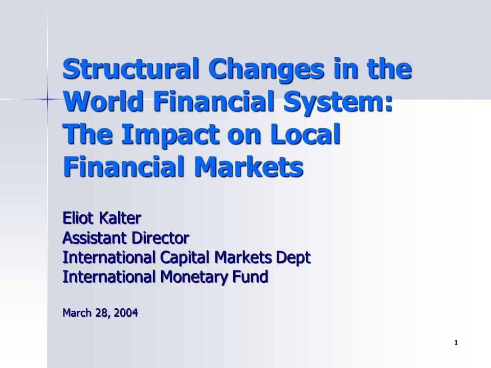Structural Changes in the World Financial System: The Impact on Local Financial Markets