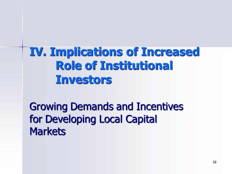 IV. Implications of Increased Role of Institutional Investors