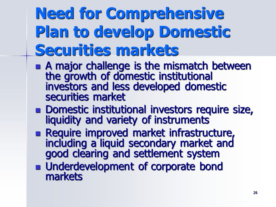 Need for Comprehensive Plan to develop Domestic Securities markets