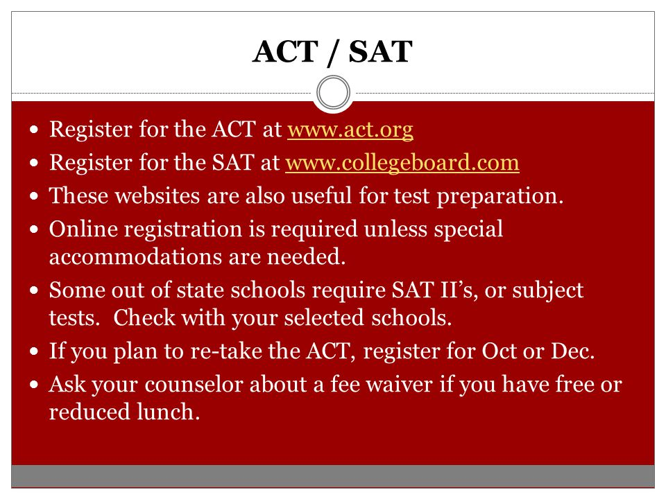 ACT / SAT Register for the ACT at www.act.org
