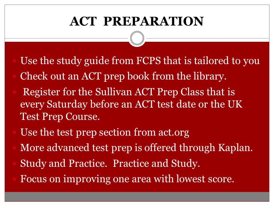 ACT PREPARATION Use the study guide from FCPS that is tailored to you
