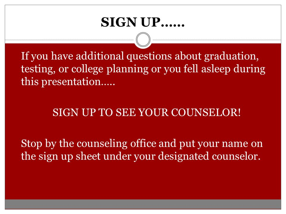 SIGN UP TO SEE YOUR COUNSELOR!