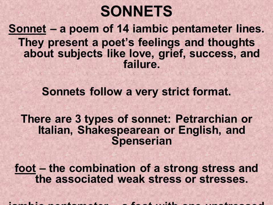 SONNETS Sonnet – a poem of 14 iambic pentameter lines.