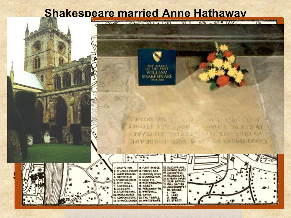Shakespeare married Anne Hathaway when he was 18 years old (1582).