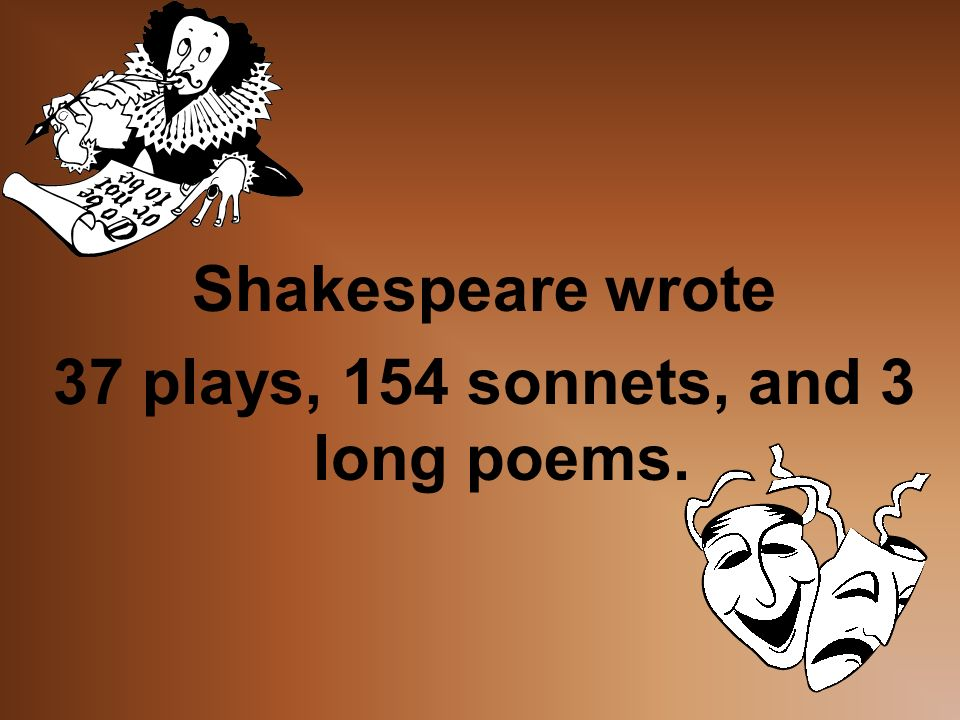 37 plays, 154 sonnets, and 3 long poems.