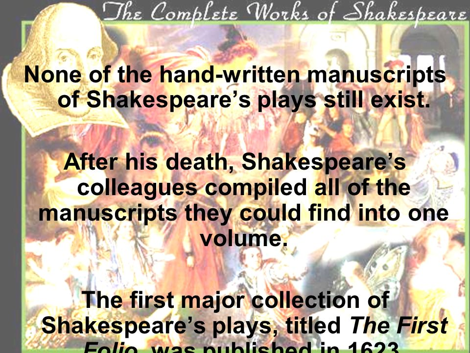 None of the hand-written manuscripts of Shakespeare's plays still exist.