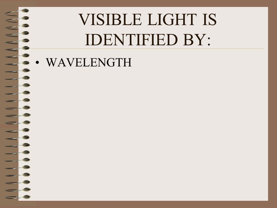 VISIBLE LIGHT IS IDENTIFIED BY: