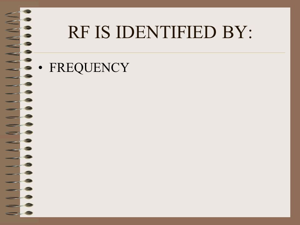 RF IS IDENTIFIED BY: FREQUENCY