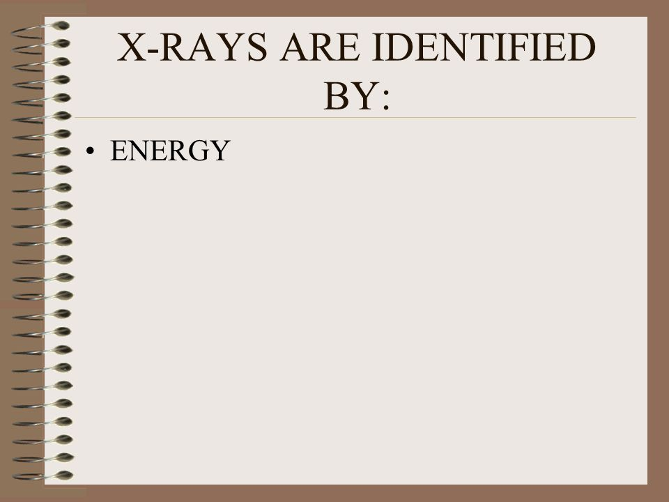 X-RAYS ARE IDENTIFIED BY: