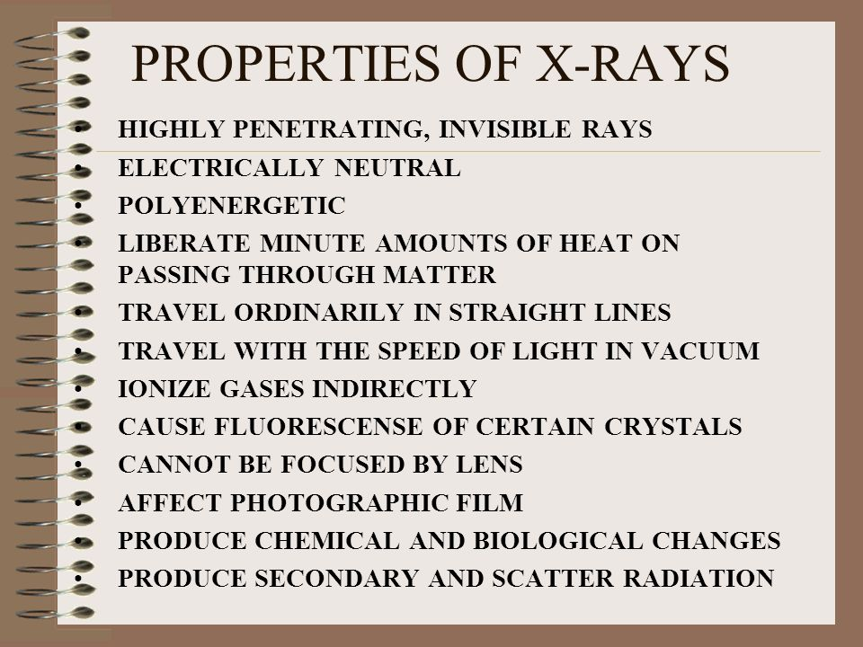 PROPERTIES OF X-RAYS HIGHLY PENETRATING, INVISIBLE RAYS