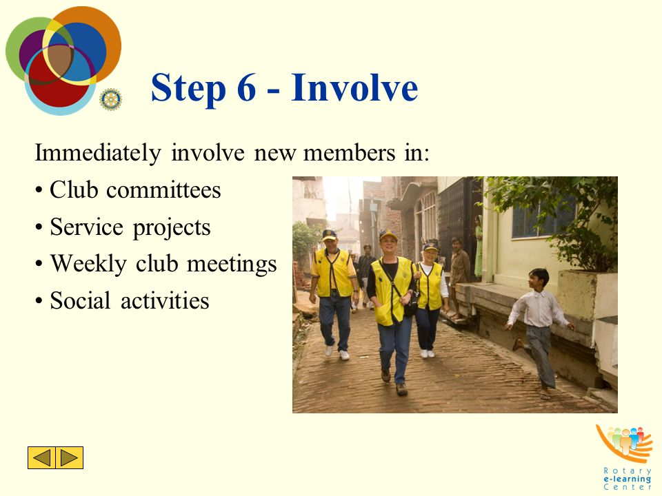 Step 6 - Involve Immediately involve new members in: Club committees
