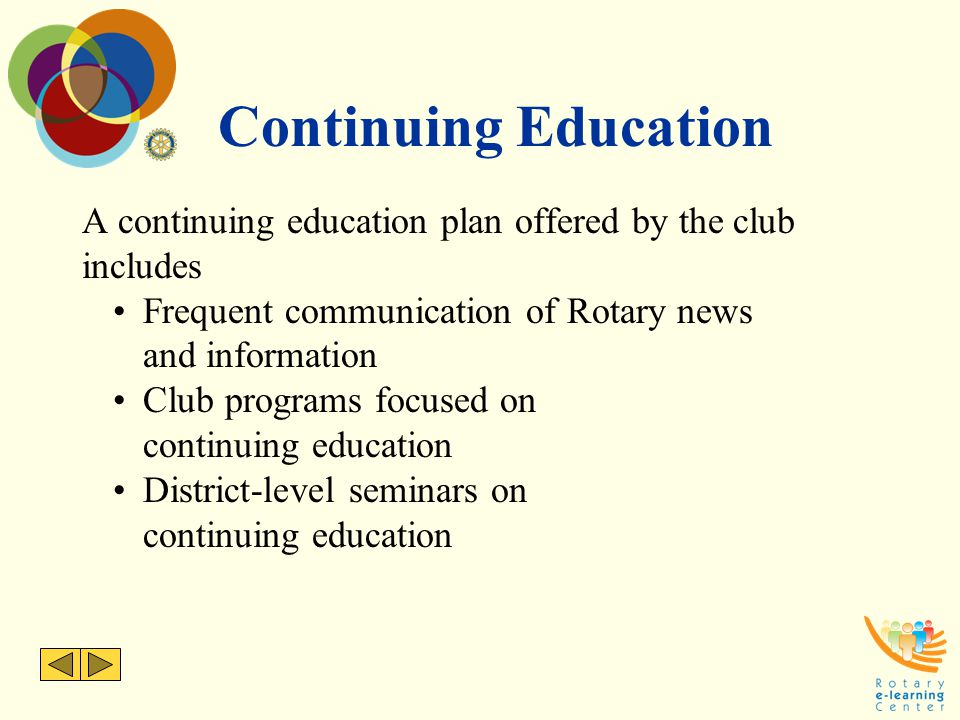 Continuing Education A continuing education plan offered by the club includes. Frequent communication of Rotary news.