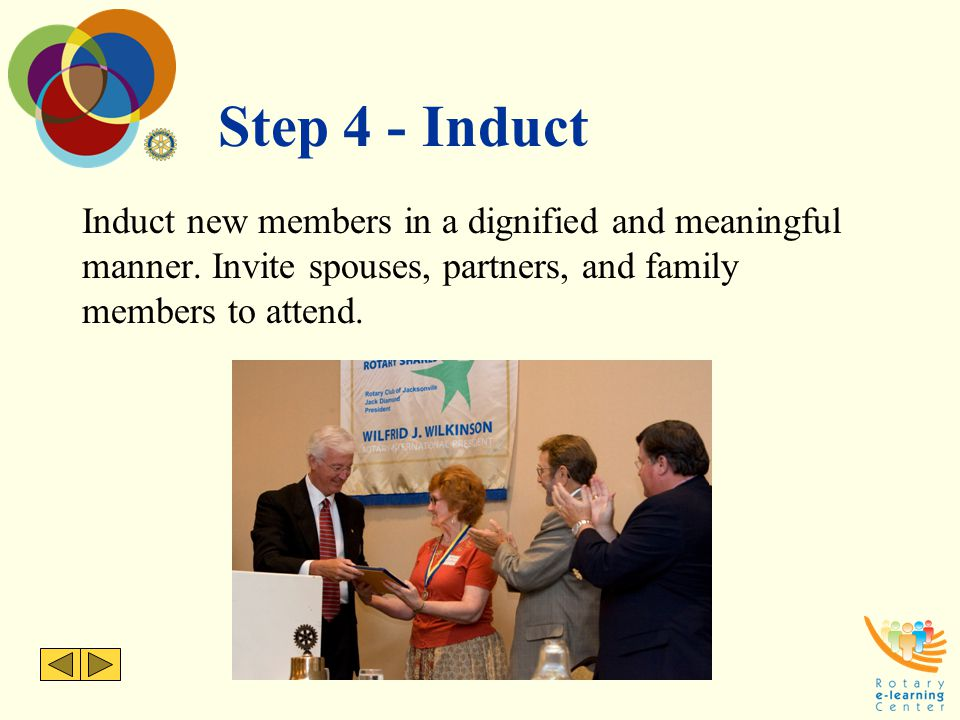 Step 4 - Induct Induct new members in a dignified and meaningful manner.
