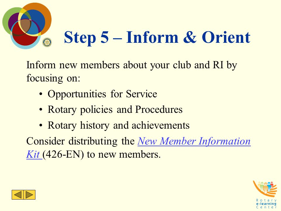 Step 5 – Inform & Orient Inform new members about your club and RI by focusing on: Opportunities for Service.