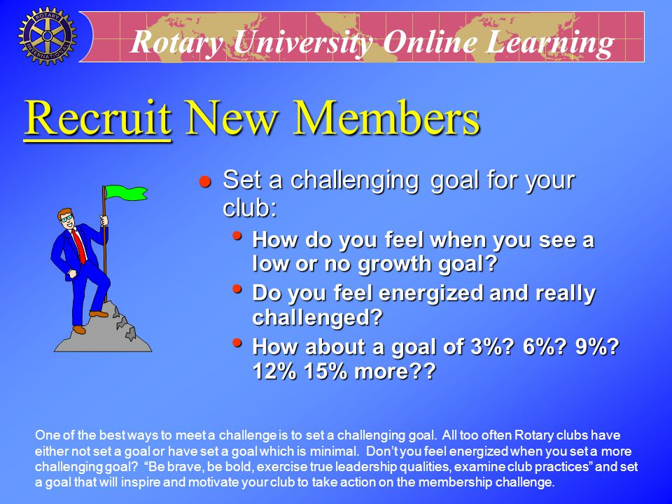Recruit New Members Set a challenging goal for your club: