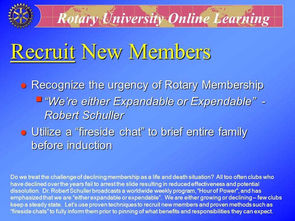 Recruit New Members Recognize the urgency of Rotary Membership