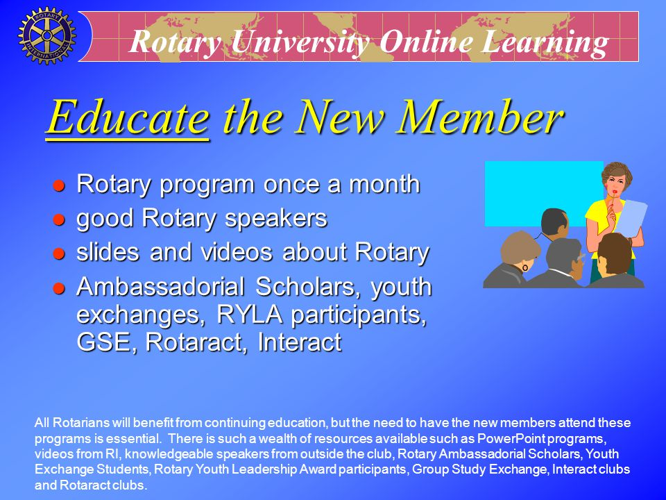 Educate the New Member Rotary program once a month