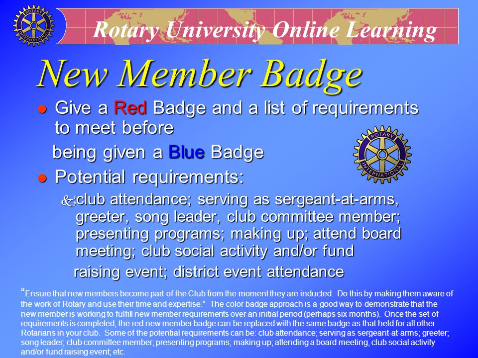 New Member Badge Give a Red Badge and a list of requirements to meet before. being given a Blue Badge.