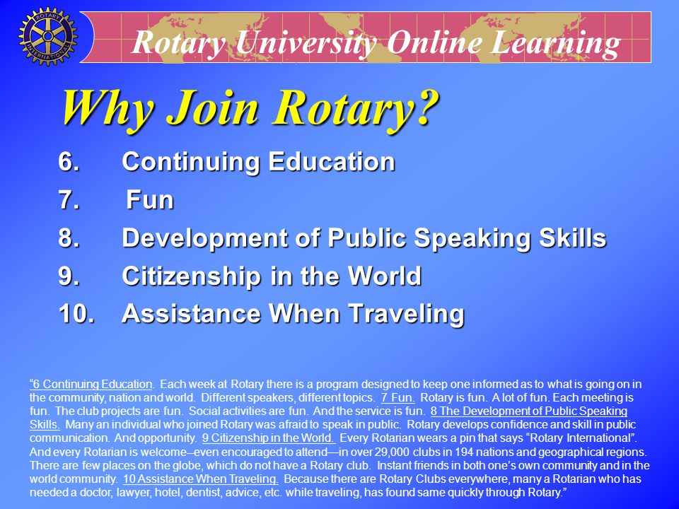 Why Join Rotary 6. Continuing Education 7. Fun
