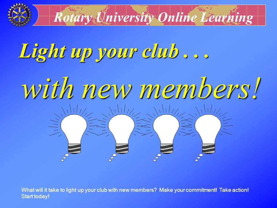 with new members! Light up your club . . .