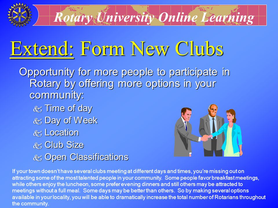 Extend: Form New Clubs Opportunity for more people to participate in Rotary by offering more options in your community:
