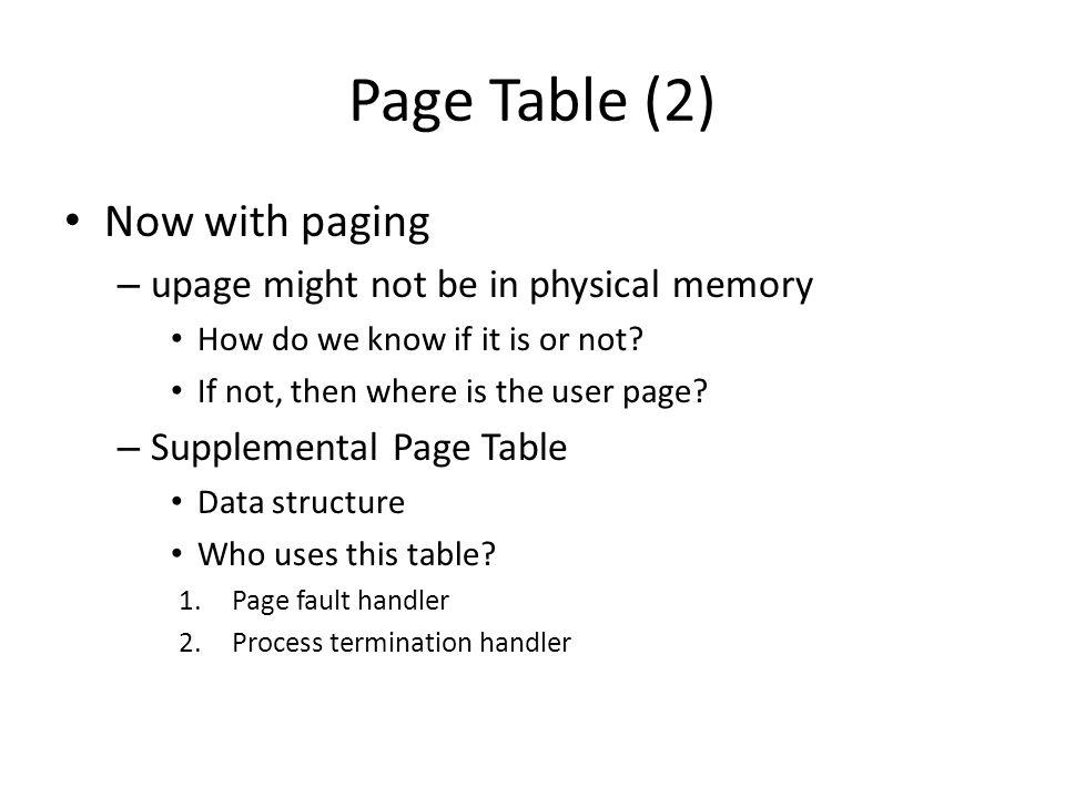 Page Table (2) Now with paging upage might not be in physical memory