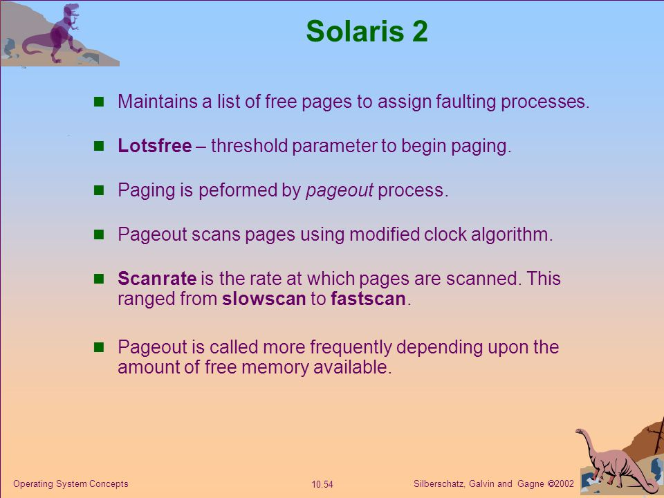 Solaris 2 Maintains a list of free pages to assign faulting processes.