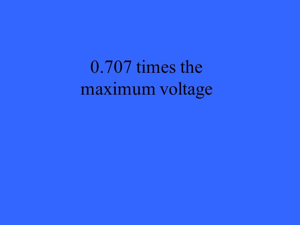 0.707 times the maximum voltage