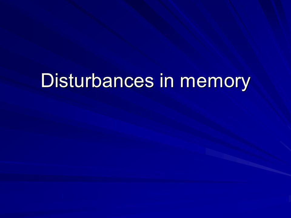Disturbances in memory