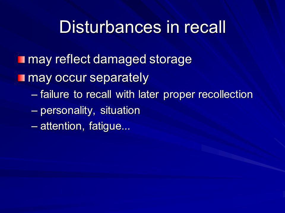 Disturbances in recall