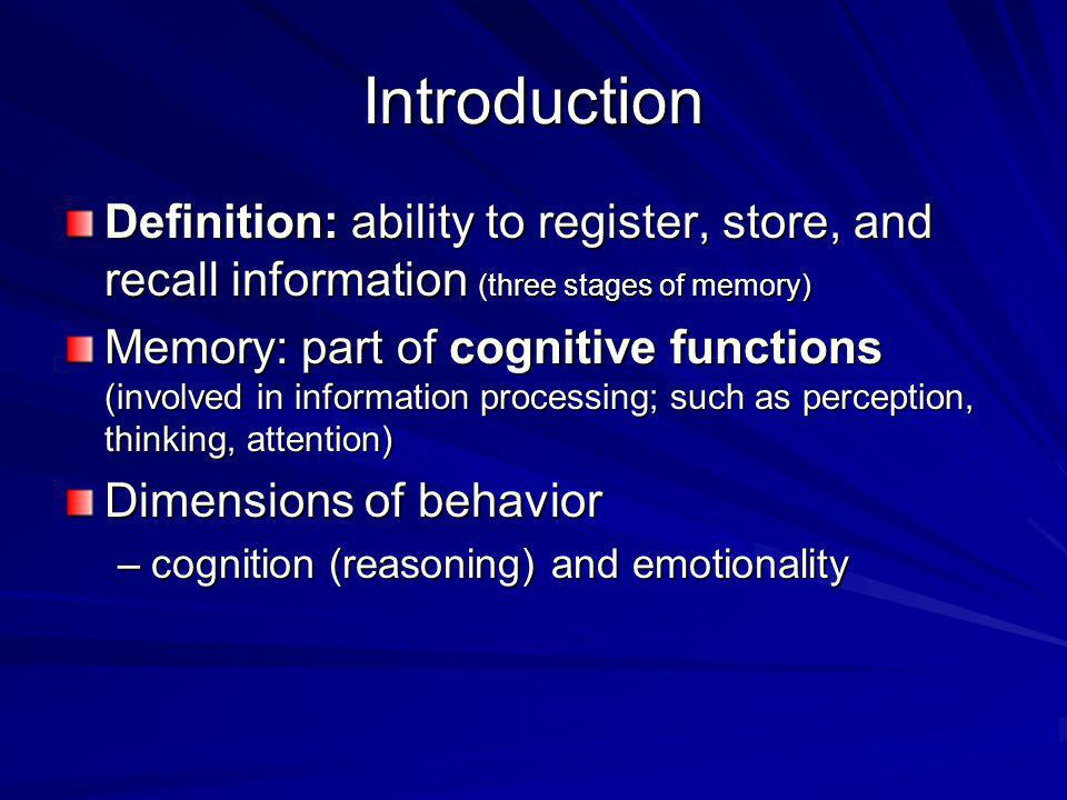 Introduction Definition: ability to register, store, and recall information (three stages of memory)